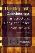 The Big Fish: Consciousness as Structure, Body and Space