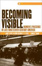 Becoming Visible: Women S Presence in Late Nineteenth-Century America