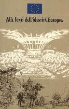 Alle Fonti Dell'identita Europea:  Basato Su Un'idea Di Nicola Bellieni E Salvatore Rossetti Di Valdalbero. Traduzione Di Sandra Donnarumma