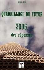 Quadrillage Du Futur:  2005, Des Reponses. Resultat Du Travail de Plusieurs Groupes de Reflexion Reunis Par Sceps Et L'Epm
