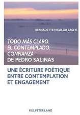 Todo Mas Claro, El Contemplado, Confianza de Pedro Salinas:  Une Ecriture Poetique Entre Contemplation Et Engagement