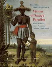 Visions of Savage Paradise: Albert Eckhout, Court Painter in Colonial Dutch Brazil, 1637-1644