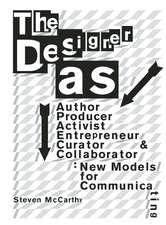 The Designer As...:  New Models for Communicating