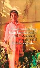 Two Grandmothers from Baghdad:  And Other Memoirs of Monkith Saaid