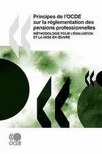 Principes de l'OCDE sur la réglementation des pensions professionnelles: Méthodologie pour l'évaluation et la mise en œuvre