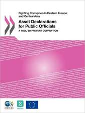 Fighting Corruption in Eastern Europe and Central Asia Asset Declarations for Public Officials:  A Tool to Prevent Corruption