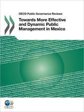 OECD Public Governance Reviews Towards More Effective and Dynamic Public Management in Mexico