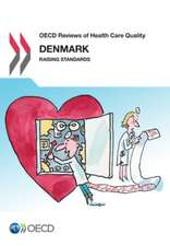 OECD Reviews of Health Care Quality:  Denmark 2013 Raising Standards