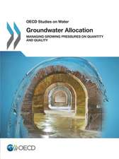 OECD Studies on Water Groundwater Allocation: Managing Growing Pressures on Quantity and Quality