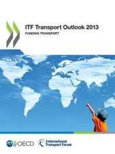 Itf Transport Outlook 2013:  Funding Transport