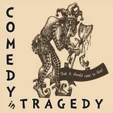 Comedy in Tragedy