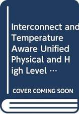 Interconnect and Temperature Aware Unified Physical and High Level Synthesis