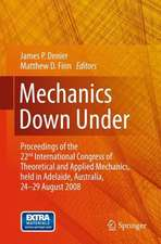 Mechanics Down Under: Proceedings of the 22nd International Congress of Theoretical and Applied Mechanics, held in Adelaide, Australia, 24 - 29 August, 2008.