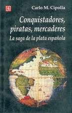 Conquistadores, Piratas, Mercaderes: La Saga de la Plata Espanola