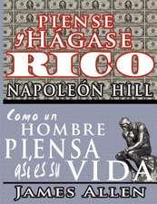Piense y Hagase Rico & Como Un Hombre Piensa Asi Es Su Vida:  A Complete Course of Lessons in the Science of Mind and Spirit