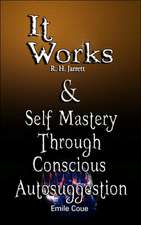It Works by R. H. Jarrett and Self Mastery Through Conscious Autosuggestion by Emile Coue:  The Man Who Desired Much Gold & the Richest Man in Babylon Tells His Syste