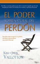 El Poder Sobrenatural del Perdon = The Supernatural Power of Forgiveness