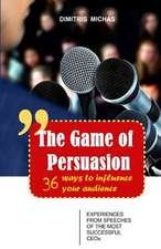 The Game of Persuasion - 36 Ways to Influence Your Audience