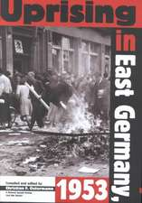 Uprising in East Germany 1953: The Cold War, the German Question, and the First Major Upheaval behind the Iron Curtain