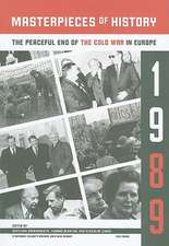 Masterpieces of History: The Peaceful End of the Cold War in Europe, 1989