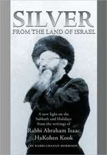 Silver from the Land of Israel: A New Light on the Sabbath and Holidays from the Writings of Rabbi Abraham Isaac HaKohen Kook