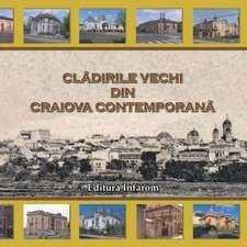 Cladirile Vechi Din Craiova Contemporana:  Refaceti Legatura Pierduta Cu Universul