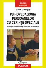 Psihopedagogia persoanelor cu cerinte speciale. Strategii diferentiate si incluzive in educatie