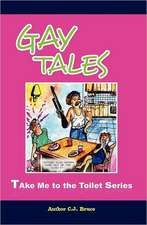 Gay Tales:  A Book in the Take Me to the Toilet Series