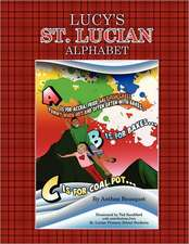 Lucy's St. Lucian Alphabet. the ABCs of Caribbean Culture, in Upbeat Rhyming Verse.