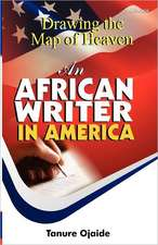Drawing the Map of Heaven. an African Writer in America