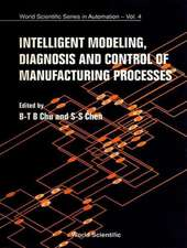 Intelligent Modeling, Diagnosis and Control of Manufacturing Processes