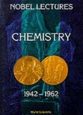 Nobel Lectures In Chemistry, Vol 3 (1942-1962)
