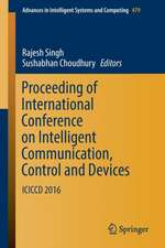 Proceeding of International Conference on Intelligent Communication, Control and Devices : ICICCD 2016