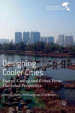 Designing Cooler Cities: Energy, Cooling and Urban Form: The Asian Perspective