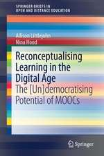 Reconceptualising Learning in the Digital Age: The [Un]democratising Potential of MOOCs