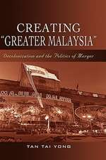 Creating Greater Malaysia:  Decolonization and the Politics of Merger