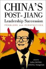 China's Post-Jiang Leadership Succession:  Problems and Perspectives