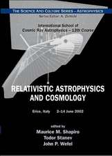 Relativistic Astrophysics And Cosmology - Proceedings Of The 13th Course Of The International School Of Cosmic Ray Astrophysics