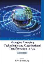 Managing Emerging Technologies and Organizational Transformation in Asia:  A Casebook