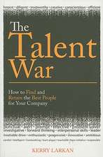 The Talent War:  How to Find and Retain the Best People for Your Company
