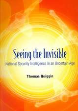 Seeing the Invisible: National Security Intelligence in an Uncertain Age