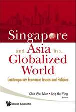 Singapore and Asia in a Globalized World: Contemporary Economic Issues and Policies