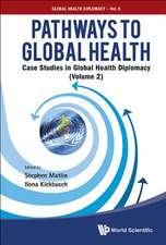 Pathways To Global Health: Case Studies In Global Health Diplomacy - Volume 2