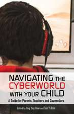 Navigating the Cyberworld With Your Child: A guide for parents, teachers and counsellors