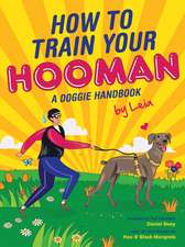How to Train Your Hooman: A Doggie Handbook by Leia