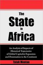 The State in Africa. an Analysis of Impacts of Historical Trajectories of Global Capitalist Expansion and Domination in the Continent:  Issues in Natural Resource Management